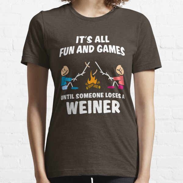 It's all fun and games until someone loses a weiner Essential T-Shirt