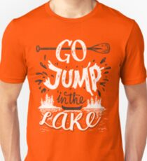 Go jump in the lake Unisex T-Shirt