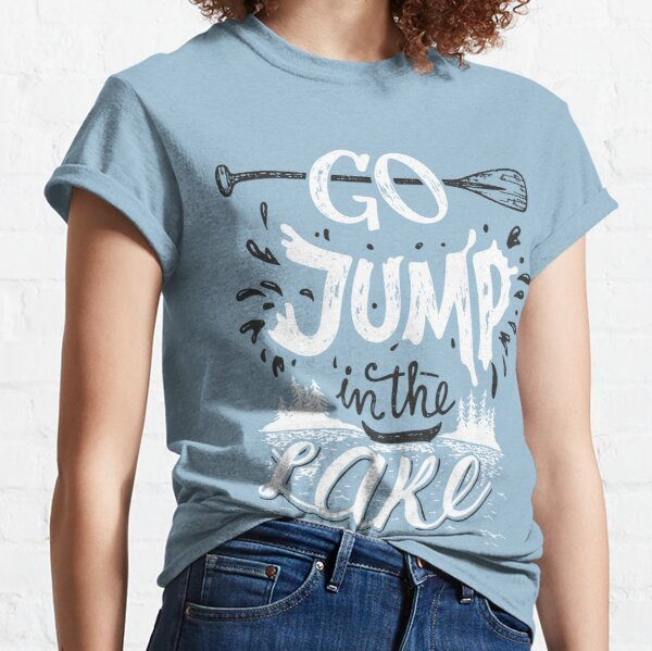 Go jump in the lake Classic T-Shirt