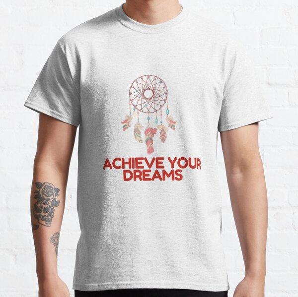 Erfüllen Sie Ihre Träume Erfüllen Sie Ihre Träume Classic T-Shirt