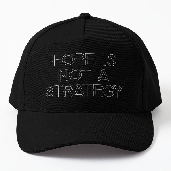 Hope is not a Strategy Baseball Cap
