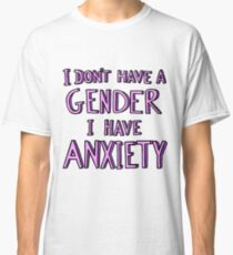 I Don't Have A Gender I Have Anxiety Classic T-Shirt