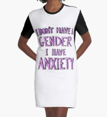 I Don't Have A Gender I Have Anxiety Graphic T-Shirt Dress