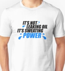 It's not leaking oil, it's sweating power (1) Unisex T-Shirt