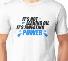 It's not leaking oil, it's sweating power (1) Unisex T-Shirt
