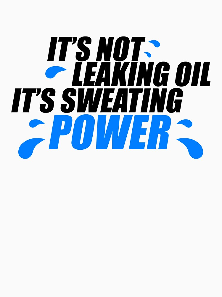 Its not leaking oil, its sweating power (1) | Unisex T-Shirt