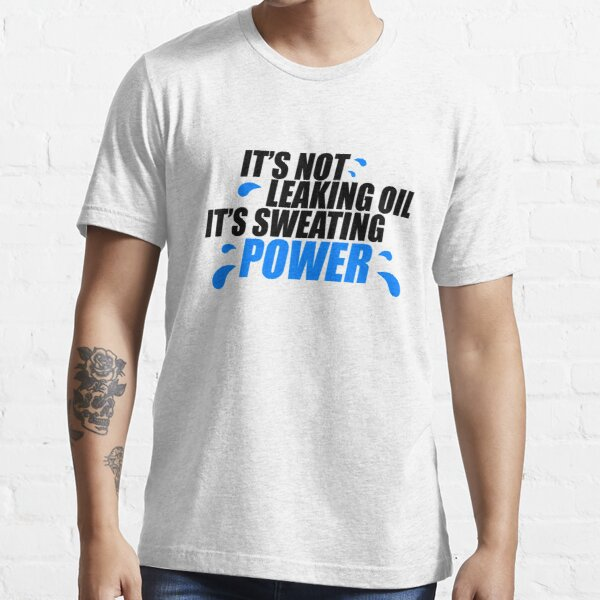 It's not leaking oil, it's sweating power (1) Essential T-Shirt