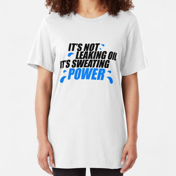 It's not leaking oil, it's sweating power (1) Slim Fit T-Shirt