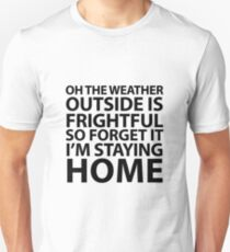 Weather Is Frightful Unisex T-Shirt