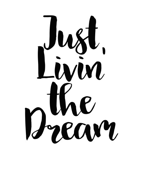 d1044b152 Dog Is Living The Dream Just Living The Dream Quotes: Inspirational Quote