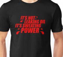 It's not leaking oil, it's sweating power (4) Unisex T-Shirt