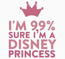 I'm 99 % Sure I'm A Disney Princess | Unisex T-Shirt