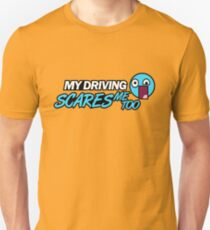 My driving scares me too (3) T-Shirt