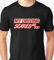 My driving scares me too (4) Unisex T-Shirt
