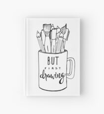 But First Drawing Hardcover Journal