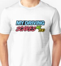 My driving scares me too (7) T-Shirt