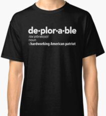 Deplorable Definition: Hardworking American Patriot Classic T-Shirt