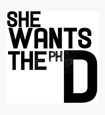 She wants the PH D Photographic Print
