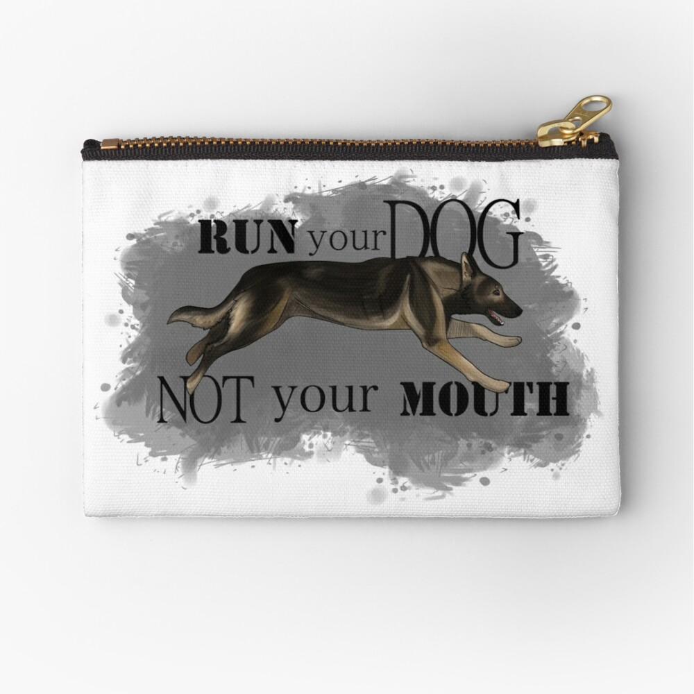 Run Your Dog, Not Your Mouth German Shepherd sable Zipper Pouch