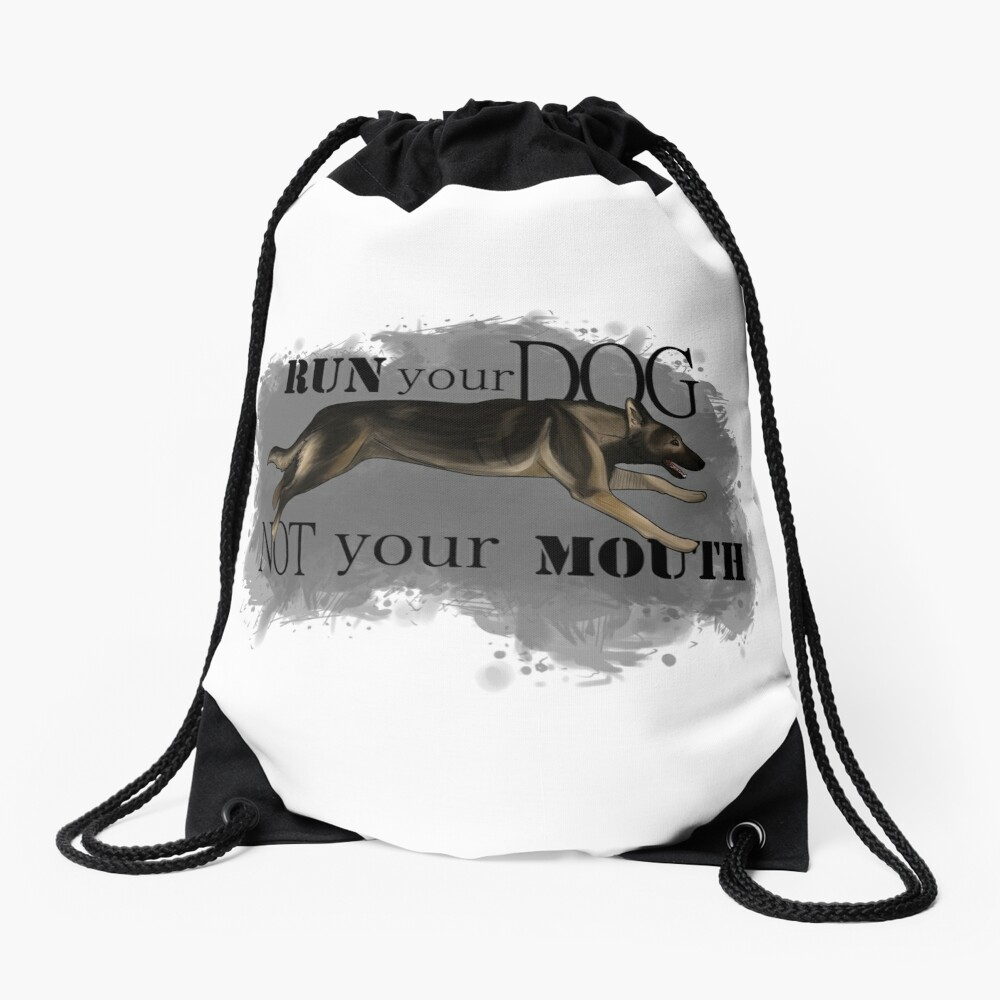 Run Your Dog, Not Your Mouth German Shepherd sable Drawstring Bag