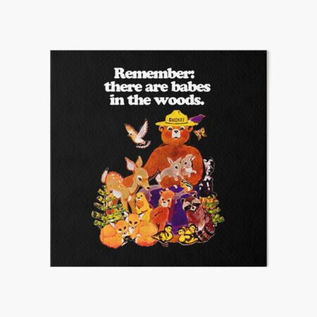 Remember there are babes in the woods! Art Board Print