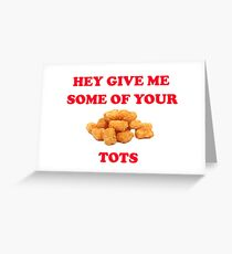 Hey Give Me Some Of Your Tots - Napoleon Dynamite Quote Greeting Card