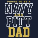 Proud Navy & Pitt Dad by Fitcharoo