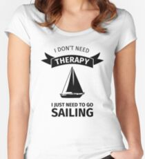 I don't need therapy I just need to go sailing Women's Fitted Scoop T-Shirt