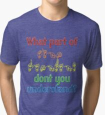 What Part of Sign Language Don't You Understand Tri-blend T-Shirt