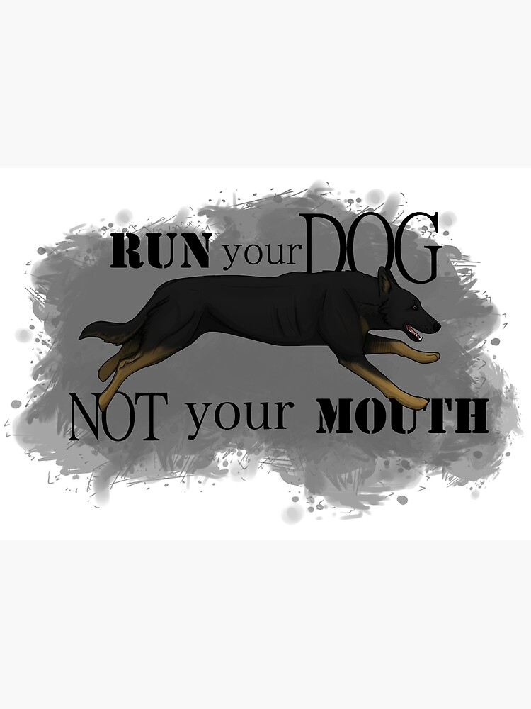 Run Your Dog, Not Your Mouth German Shepherd bicolour by maretjohnson