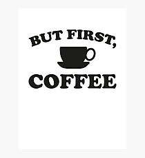 But First, Coffee Photographic Print