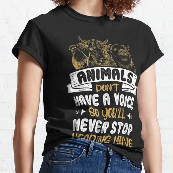 Animals Dont Have A Voice Statement Vegan Vegetarian Foods Classic T-Shirt