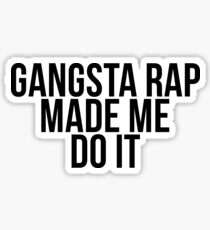 Gangsta Rap Made Me Do It Sticker