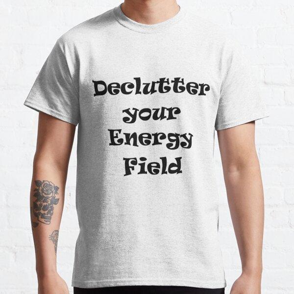declutter your energy field Classic T-Shirt