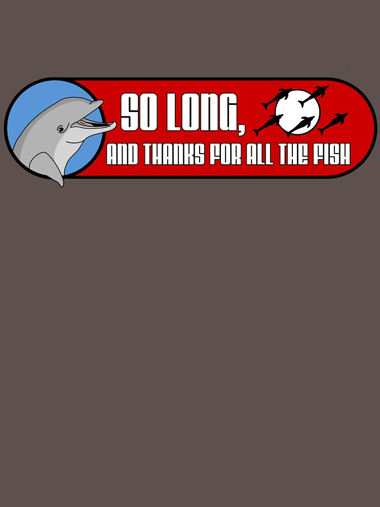 So Long and Thanks For All The Fish | Unisex T-Shirt