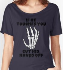 If he touches you, cut his hands off. Women's Relaxed Fit T-Shirt