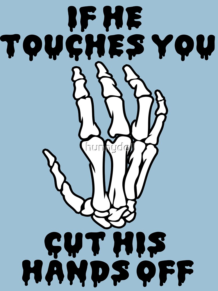 If he touches you, cut his hands off. | Women's T-Shirt