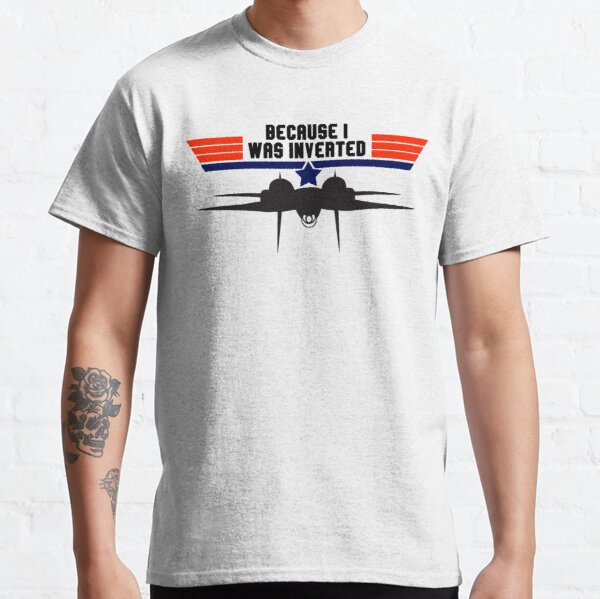 Top Gun Because I was Inverted Classic T-Shirt