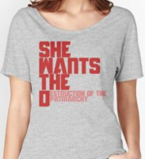 She wants the Destruction of the Patriarchy  Women's Relaxed Fit T-Shirt