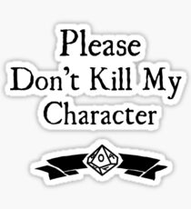 Please Don't Kill My Character - WoD Sticker