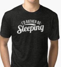 Funny I'd Rather Be Sleeping Lazy Sarcasm Sarcastic Graphic T shirt Tri-blend T-Shirt