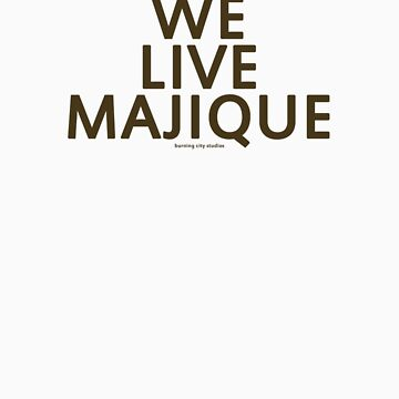 """We Live Majique"" (Brown Text) by BurningCity"
