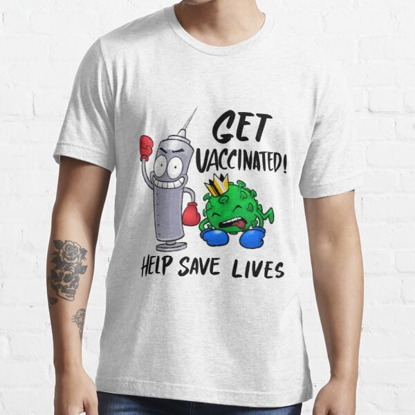Get Vaccinated and Help Save Lives Essential T-Shirt