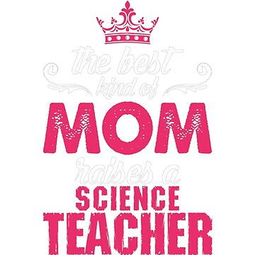 The Best Kind Of Mom Raises A Science Teacher by JamesNelsonz
