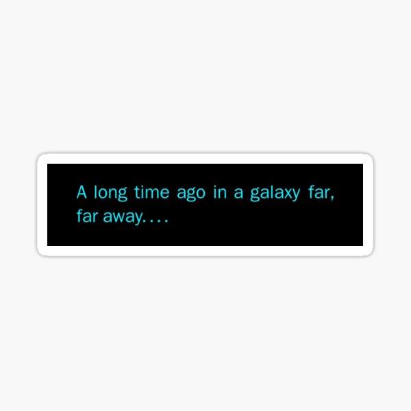 A Long Time Ago In A Galaxy Far, Far Away Sticker