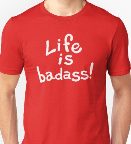 Life is badass. T-Shirt