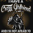 Back Off I Have Crazy Girlfriend Not Afraid Use He by JamesNelsonz