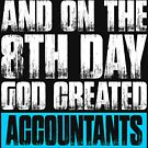 And On The 8th Day God Created Accountants by JamesNelsonz
