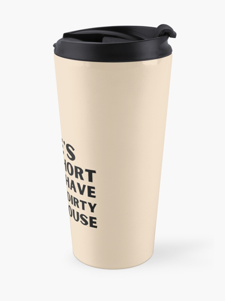 Alternate view of Life's Too Short to Have a Dirty House Novelty Cleaning Lady Gifts Travel Mug