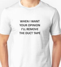When I Want Your Opinion Unisex T-Shirt